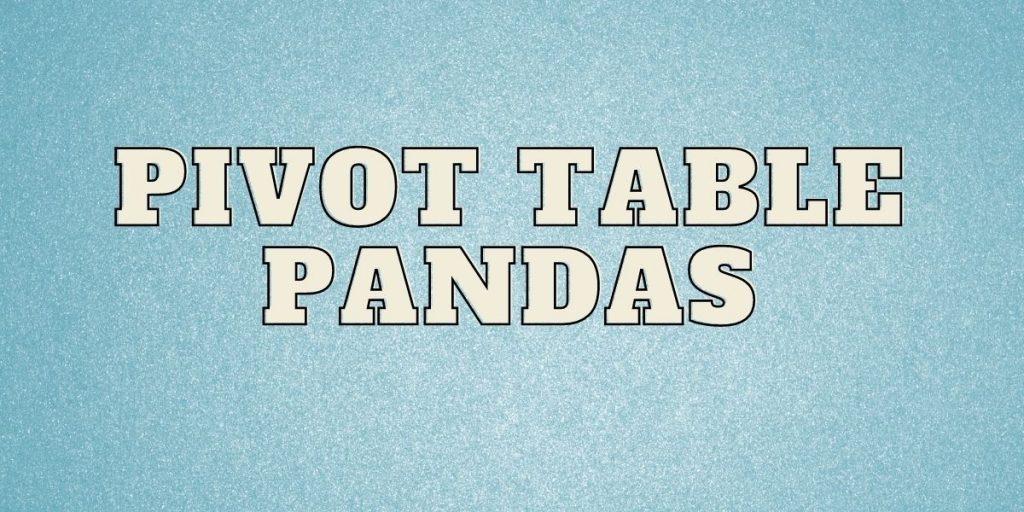 Pivot Tables Pandas