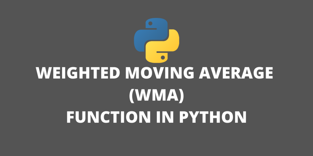 WEIGHTED MOVING AVERAGE (WMA) FUNCTION IN PYTHON