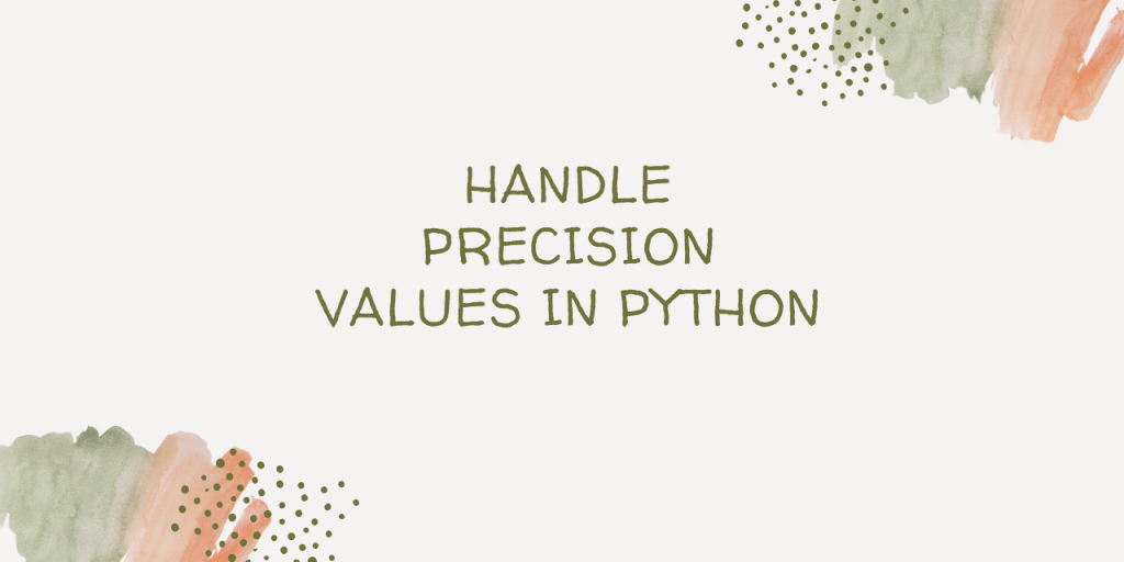 Handle Precision Values In Python