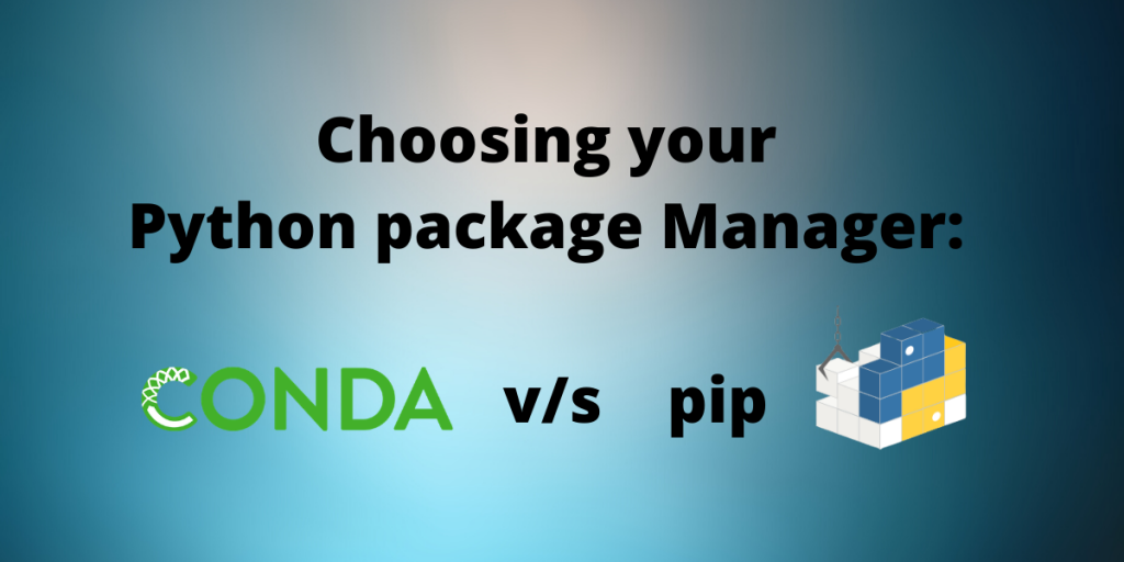 Choosing Your Python Package Manager Conda Vs Pip