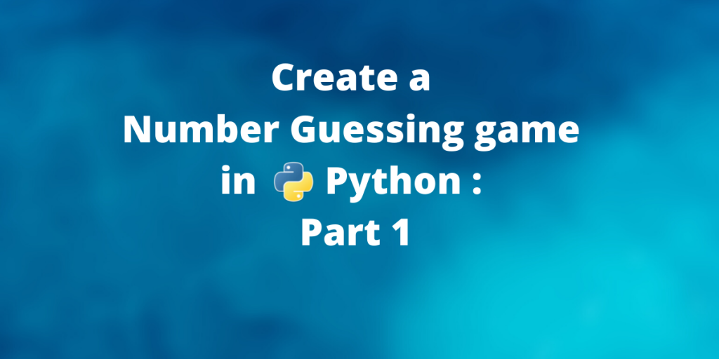 Create A Number Guessing Game In Python Part 1
