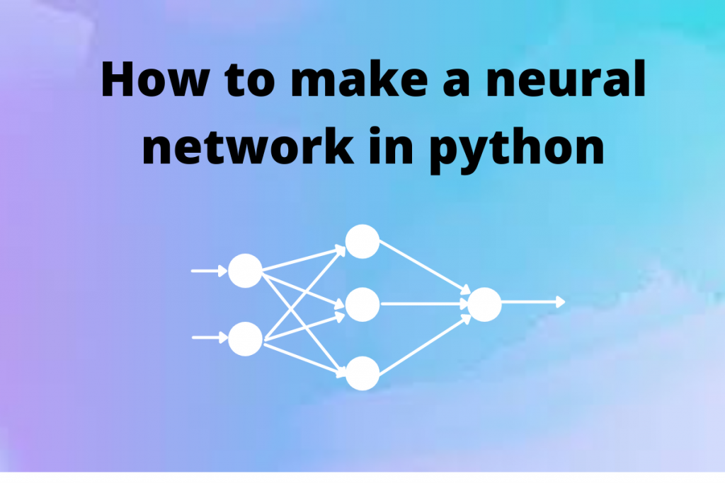 How To Make A Neural Network In Python